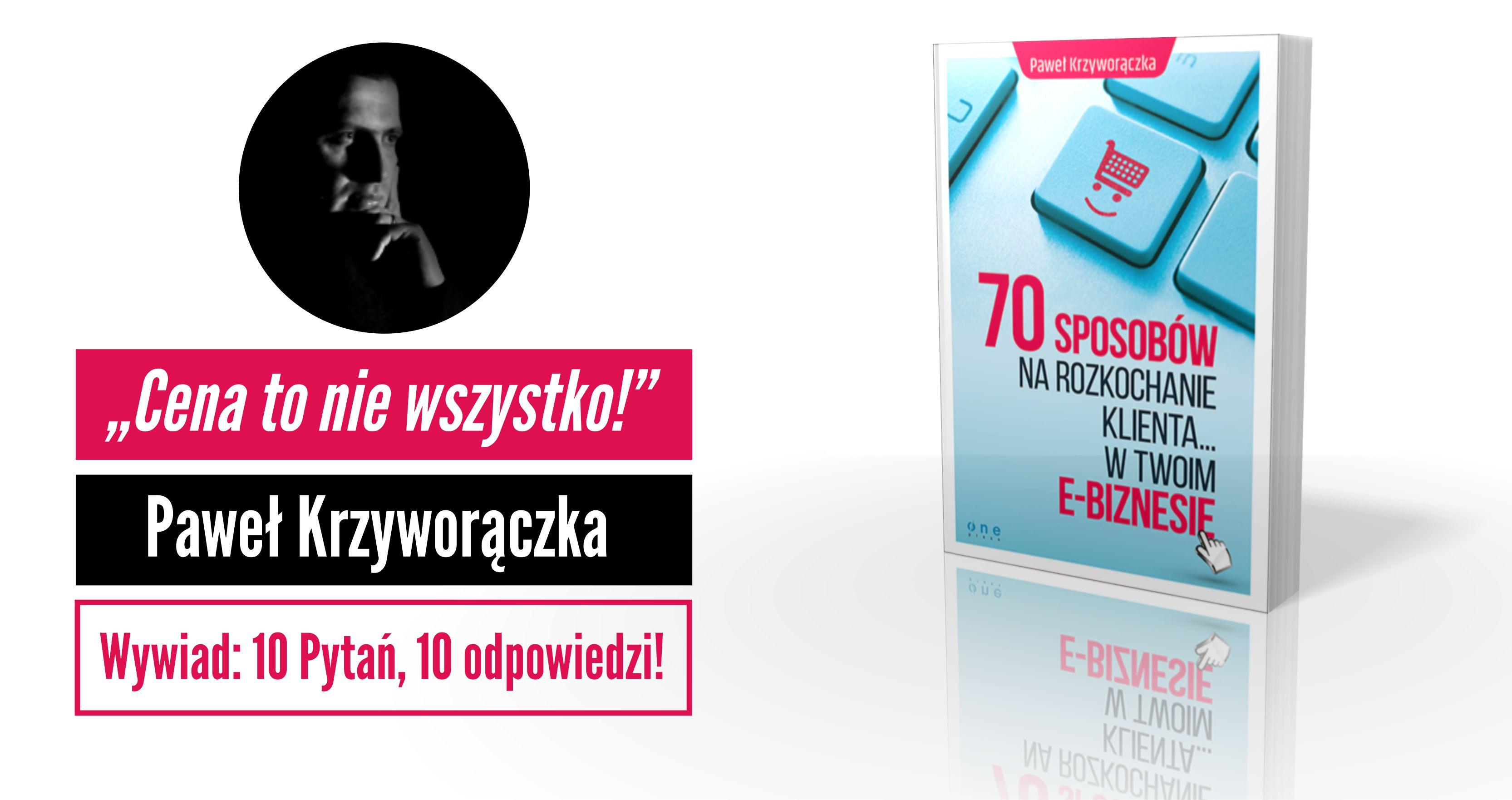 """""""Cena tonie wszystko!"""" Wywiad zPawłem Krzyworączką, autorem bestsellera oobsłudze Klienta."""